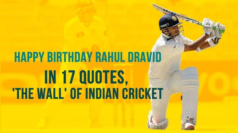 Happy Birthday Rahul Dravid: In 17 quotes, 'The Wall' of Indian cricket