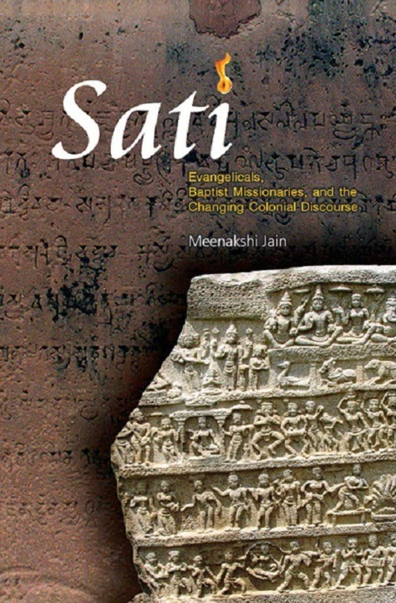 Sati: Evangelicals, Baptist Missionaries And the Changing Colonial Discourse by Meenakshi Jain: This is a narrative-busting book on how by cunningly putting undue limelight on a near-extinct custom, our former colonial and evangelist masters managed to discredit the entire Indian/Hindu society and projected themselves as saviours in a dark land.