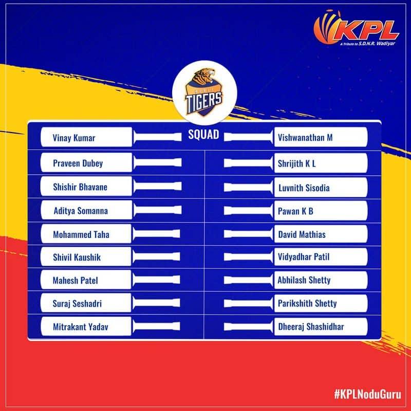 Hubli Tigers: R Vinay Kumar (captain), Praveen Dubey, Mohammed Taha, Pawan KB, Aditya Somanna, Shishir Bhavane, Vidyadhar Patil, Mahesh Patel, Abhilash Shetty, David Mathias, Shivil Kaushik, Suraj Seshadri, Mithrakanth Yadav, Vishwanath M, KL Srijith, Luvnith Sisodia, Parikshith Shetty, Dheeraj Shashidhar.
