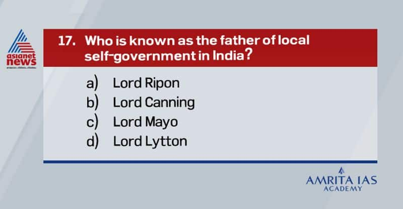 <p><strong>Answer(a)</strong></p>  <p><br /> &nbsp;&nbsp; &nbsp;Lord Ripon is regarded to have been the father of local self-government in India.&nbsp;<br /> &nbsp;&nbsp; &nbsp;His scheme of local self-government developed the Municipal institutions which had been growing up in the country.</p>