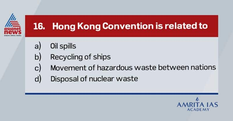 Answer(b)The Hong Kong International Convention for the Safe and Environmentally Sound Recycling of Ships, 2009 (the Hong Kong Convention), was adopted at a diplomatic conference held in Hong Kong, China, from 11 to 15 May 2009, which was attended by delegates from 63 countries.