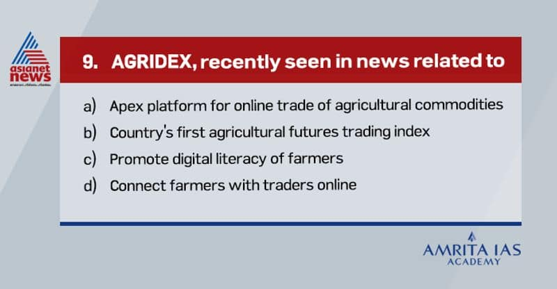 Answer(b) It is the country's first agricultural futures trading index developed by NCDEX(National Commodities and Derivatives Exchange). It comprises 10 commodities traded on NCDEX. This is useful for participants in hedging their commodity risk.