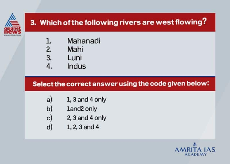 Answer(c) The Indus, Narmada, Tapi, Sabarmati, Mahi, Luni, etc are some of the major west flowing rivers in India.