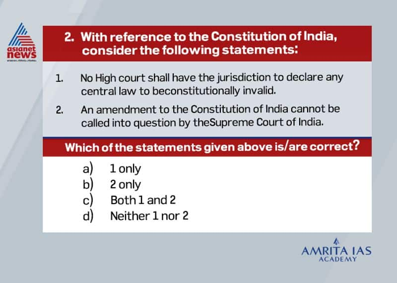 Answer (d) The Supreme Court in its various judgements clearly states that high courts have jurisdiction to declare a central law to valid or invalid The basic structuredoctrine introduced in Kesavananda Bharati case, 1973 empowers the Supreme Court to look into the validity of constitutional amendments.
