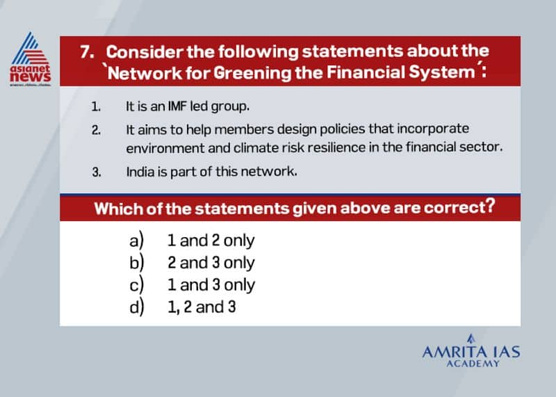Answer (b) It is a voluntary group of 62 central banks and aims to help members design policies that incorporate environment and climate risk resilience in the financial sector. The RBI has joined the initiative recently.