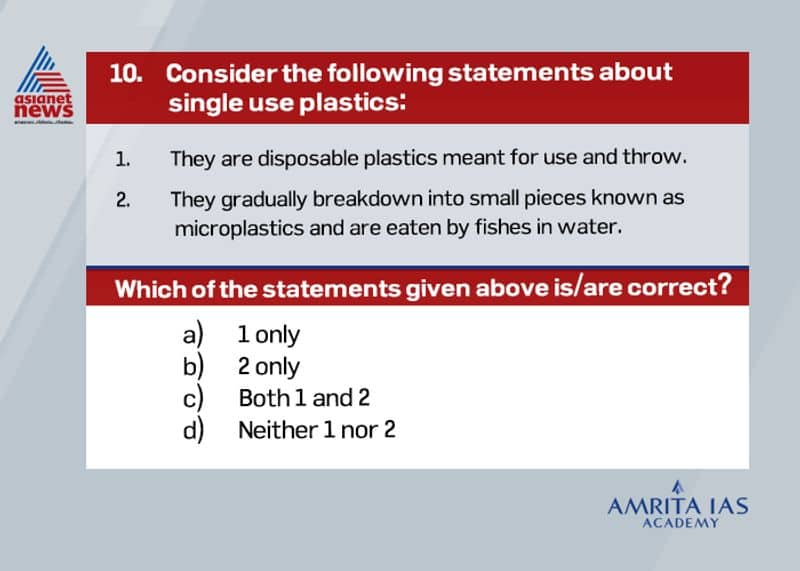 Answer(c) Single use plastics comprise polythene bags, plastic drinking bottles, plastic bottle caps, food wrappers, plastic sachets, plastic wrappers, straws, stirrers and Styrofoam cups or plates. It is estimated that out of 300 million tons of plastic produced each year worldwide, half of which is for single-use items. When eaten they can easily accumulate inside an animal's body and cause health issues, like punctured organs or fatal intestinal blockages.