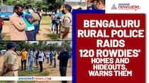 Bengaluru Rural Police raids 120 rowdies' homes and hideouts, warns them - ycb