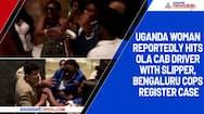 Uganda woman reportedly hits Ola cab driver with slipper, Bengaluru cops register case
