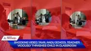 Shocking video Tamil Nadu school teacher viciously thrashes child in classroom